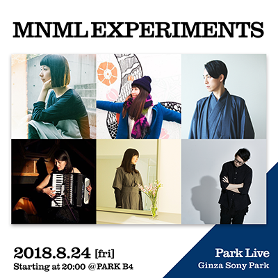 MNML EXPERIMENTS / 2018.8.24 [fri] Starting at 20:00 @PARK B4 Park Live Ginza Sony Park
