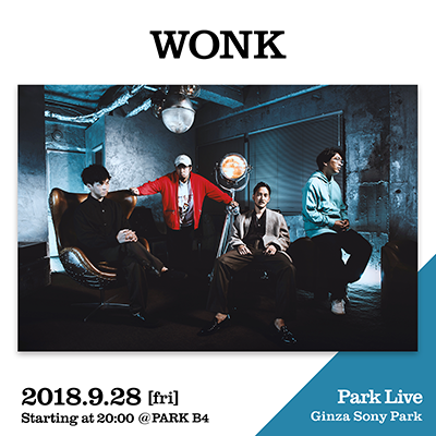 WONK / 2018.9.28 [fri] Starting at 20:00 @PARK B4 Park Live Ginza Sony Park
