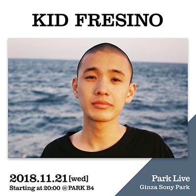 KID FRESINO / 2018.11.21 [wed] Starting at 20:00 @PARK B4 Park Live Ginza Sony Park