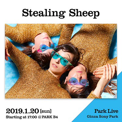 Stealing Sheep / 2019.1.20 [sun] Starting at 17:00 @PARK B4 Park Live Ginza Sony Park