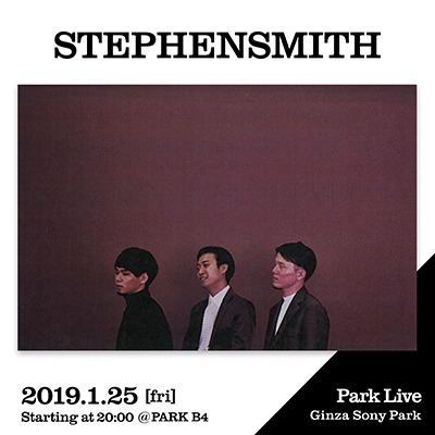 STEPHENSMITH / 2019.1.25 [fri] Starting at 20:00 @PARK B4 Park Live Ginza Sony Park