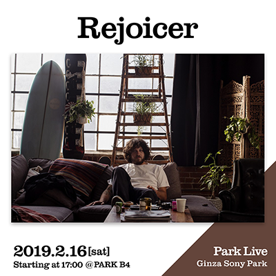 Rejoicer / 2019.2.16 [sat] Starting at 17:00 @PARK B4 Park Live Ginza Sony Park
