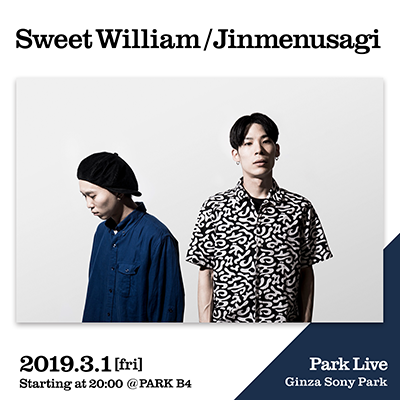 Sweet William/Jinmenusagi / 2019.3.1 [fri] Starting at 20:00 @PARK B4 Park Live Ginza Sony Park