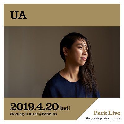 UA / 2019.4.20 [sat] Starting at 18:00 @PARK B3 Park Live Ginza Sony Park
