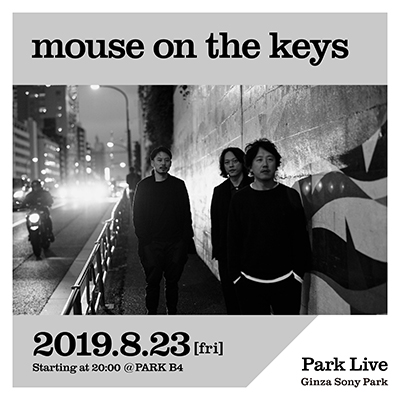 mouse on the keys / 2019.8.23 [fri] Starting at 20:00 @PARK B4 Park Live Ginza Sony Park